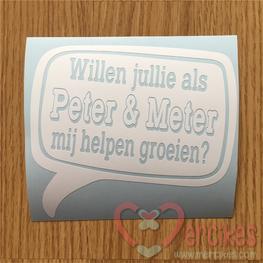 Losse sticker Willen jullie als Peter en Meter mij helpen groeien?